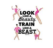 Look like a beauty, train like a beast Photographic Print