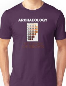 Archaeology: Fifty Shades of Brown Unisex T-Shirt