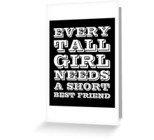 Every Tall Girl Needs A Short Best Friend, Funny Friendship Quote Greeting Card