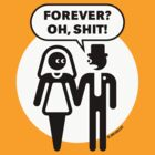 Forever? Oh, Shit! (Wedding / Stag Party / 2C) by MrFaulbaum