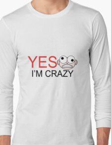 yes i'm crazy Long Sleeve T-Shirt
