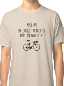 Rule #12 The correct number of bikes to own is n+1 Classic T-Shirt