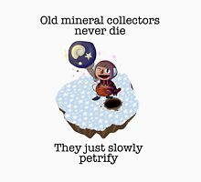 old mineral collectors never die Unisex T-Shirt