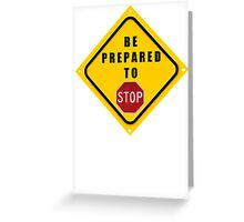 Be Prepared to STOP tee Greeting Card