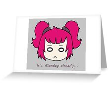 It's Monday already... by Lolita Tequila Greeting Card