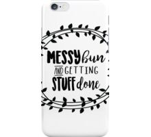 Messy bun and getting stuff done! iPhone Case/Skin