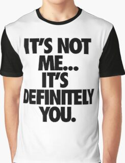 IT'S NOT ME... IT'S DEFINITELY YOU. Graphic T-Shirt