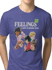Feelings And How To Destroy Them Tri-blend T-Shirt