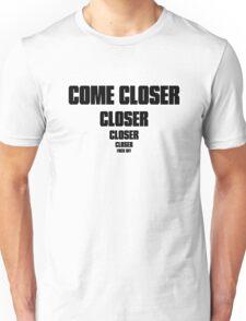 Come Closer Unisex T-Shirt
