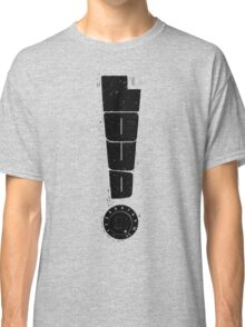 Loud! Typography Series Classic T-Shirt