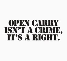 Open Carry isn't a Crime - White by That T-Shirt Guy