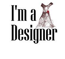 I'm a Designer (w/Dress) by CheriRenee