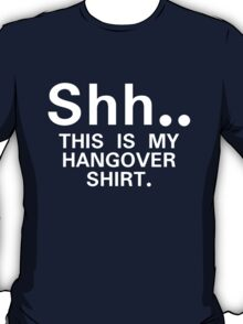 Shh...this is my hangover t-shirt T-Shirt