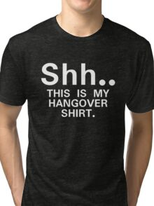 Shh...this is my hangover t-shirt Tri-blend T-Shirt