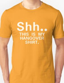 Shh...this is my hangover t-shirt Unisex T-Shirt