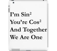 Maths Joke, Sin² + Cos² = 1  - black version iPad Case/Skin