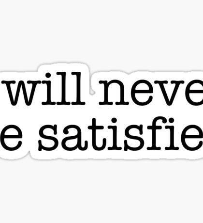 I will never be satisfied Sticker