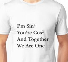 Maths Joke, Sin² + Cos² = 1  - black version Unisex T-Shirt