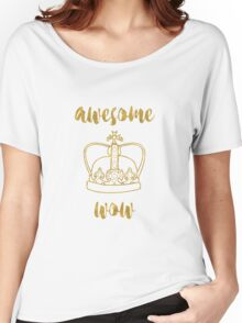 Awesome wow. Women's Relaxed Fit T-Shirt