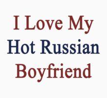 I Love My Hot Russian Boyfriend  by supernova23