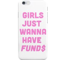 Girls Just Want To Have Fund$ iPhone Case/Skin