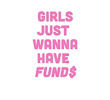 Girls Just Want To Have Fund$ Photographic Print