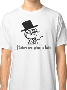 Feel Like a Sir - Haters are going to hate Classic T-Shirt