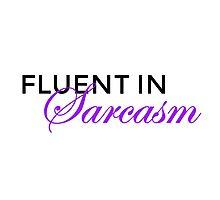 Fluent In Sarcasm Photographic Print