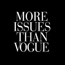 More Issues Than Vogue Typography Black by RexLambo