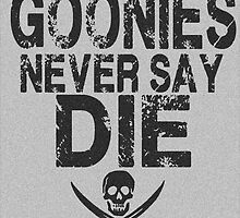 Goonies Never Say Die by geekchicprints