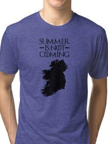 Summer is NOT coming - ireland(black text) Tri-blend T-Shirt