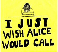 I Just Wish Alice Would Call (Remember to Phone with a Life Yours) Photographic Print