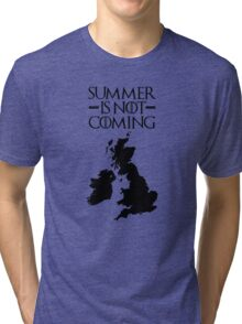 Summer is NOT coming - UK and Ireland(black text) Tri-blend T-Shirt