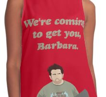 We're Coming To Get You, Barbara. Contrast Tank