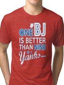 BJ is better than a Yank Tri-blend T-Shirt