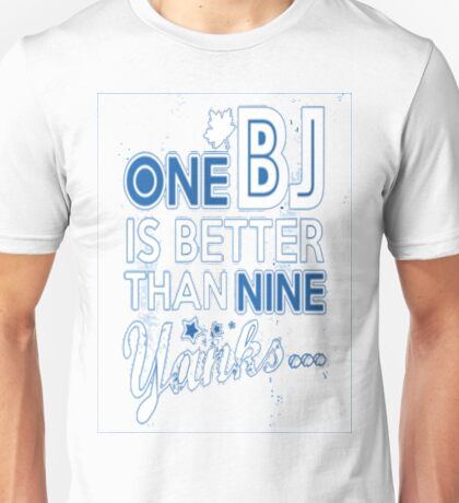 BJ is better than a Yank Unisex T-Shirt