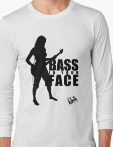 Bass in your Face! Long Sleeve T-Shirt
