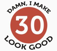 Damn, I make 30 look good by artpolitic