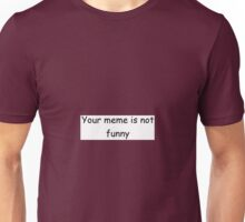 Your meme is not funny Unisex T-Shirt
