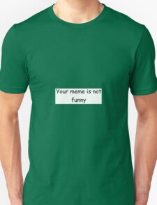 Your meme is not funny T-Shirt