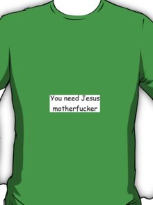 You need Jesus motherfucker T-Shirt