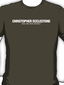 Christopher Ecclestone was the Best Dr Who T-Shirt