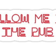 Follow me to the pub Sticker