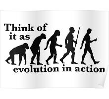 Think of it as Evolution in Action (Black) Poster