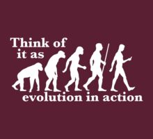 Think of it as Evolution in Action (white) by apeshirt