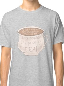 """""""Why should a tiny island from across the sea regulate the price of tea!"""" Classic T-Shirt"""