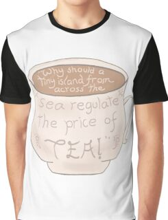 """""""Why should a tiny island from across the sea regulate the price of tea!"""" Graphic T-Shirt"""