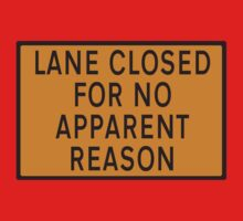 """Road sign - """"Lane closed for no apparent reason"""" Kids Clothes"""
