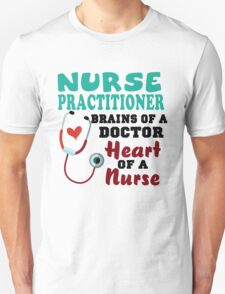 Nurse practitioner brains of a doctor heart of a nurse shirt Unisex T-Shirt