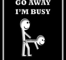 Go Away I'm Busy (Posters, Prints, and Framed Art) by WestonScott